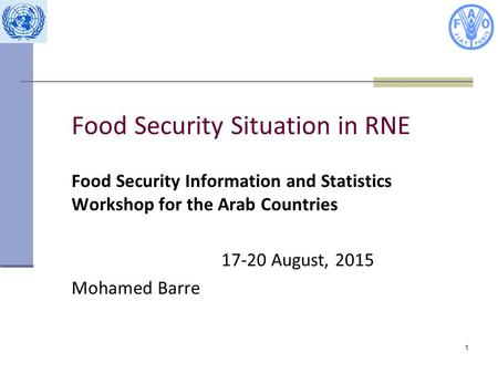 Food Security Situation in RNE Food Security Information and Statistics Workshop for the Arab Countries 17-20 August, 2015 Mohamed Barre 1.