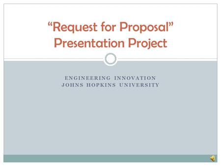 "ENGINEERING INNOVATION JOHNS HOPKINS UNIVERSITY ""Request for Proposal"" Presentation Project."