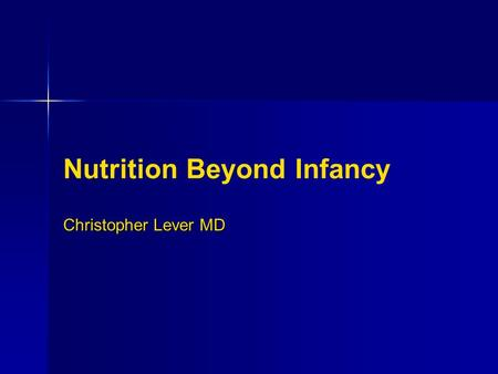 Nutrition Beyond Infancy Christopher Lever MD. Objectives Obtain a complete nutritional history for children older than 12 months. Appreciate typical.