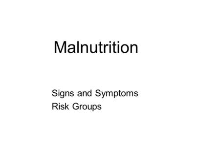 Malnutrition Signs and Symptoms Risk Groups. Hunger Hunger is a recurrent, involuntary lack of access to food. Hunger may produce malnutrition over time.