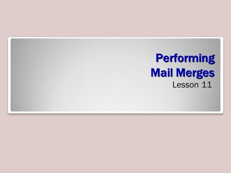 Performing Mail Merges Lesson 11. Objectives Software Orientation Commands on the Mailings tab are used to perform mail merges, as well as to create.