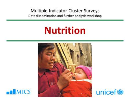 Nutrition Multiple Indicator Cluster Surveys Data dissemination and further analysis workshop.