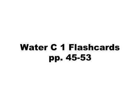 Water C 1 Flashcards pp. 45-53. Use the graph on pg. 46 to answer some of these questions.