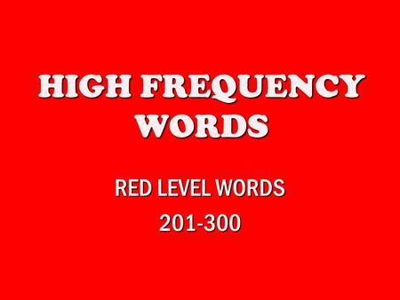 HIGH FREQUENCY WORDS RED LEVEL WORDS 201-300. white.