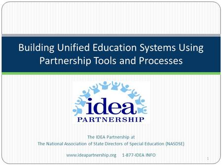 The IDEA Partnership at The National Association of State Directors of Special Education (NASDSE) www.ideapartnership.org 1-877-IDEA INFO Building Unified.