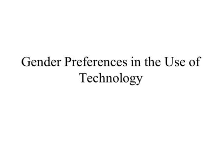 Gender Preferences in the Use of Technology. Lesson Plan (cont.) Women in Computing: Computational Reticence Readings: Benston, Women's Voices / Men's.