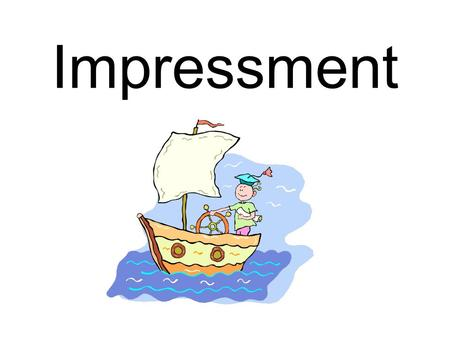 Impressment. Policy of seizing people or property for military of public service.