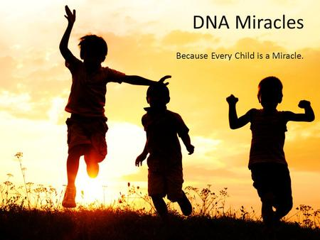 DNA Miracles Because Every Child is a Miracle..