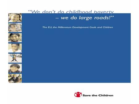 Why a report on children? What reaches adults does not always reach children  50 % of population  50 % of people in absolute poverty = children = 600.