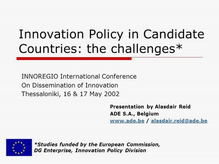 Innovation Policy in Candidate Countries: the challenges* INNOREGIO International Conference On Dissemination of Innovation Thessaloniki, 16 & 17 May 2002.