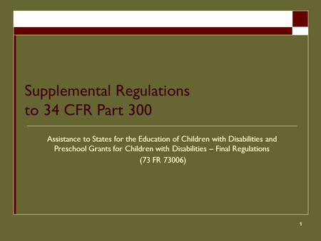 1 Supplemental Regulations to 34 CFR Part 300 Assistance to States for the Education of Children with Disabilities and Preschool Grants for Children with.