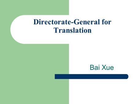 Directorate-General for Translation Bai Xue. Brief introduction for DG Translation DG Translation is the European Commission's in-house translation service,