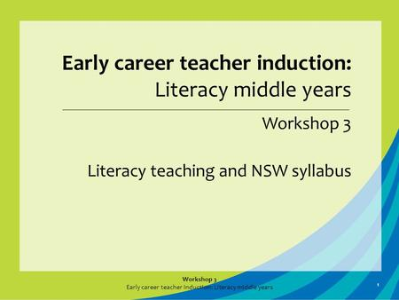 Workshop 3 Early career teacher induction: Literacy middle years Workshop 3 Literacy teaching and NSW syllabus 1.