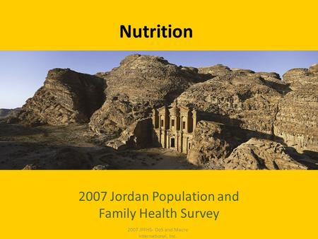 Nutrition 2007 Jordan Population and Family Health Survey 2007 JPFHS- DoS and Macro International, Inc.