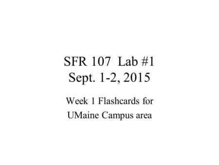 SFR 107 Lab #1 Sept. 1-2, 2015 Week 1 Flashcards for UMaine Campus area.