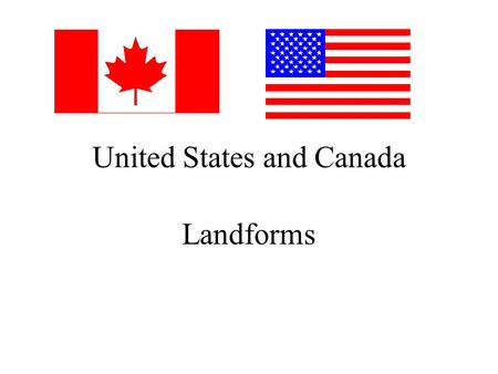 United States and Canada Landforms. Bodies of Water Atlantic Ocean Pacific Ocean Arctic Ocean Gulf of Mexico Gulf of Alaska Bering Sea Bering Strait.