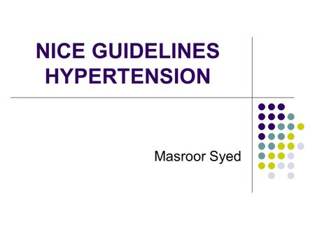 NICE GUIDELINES HYPERTENSION Masroor Syed. Latest Issue June 2006 Evidence Based  uickrefguide.pdf