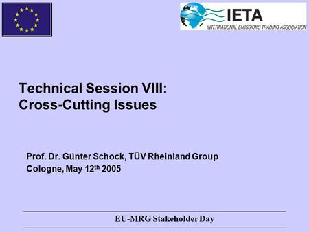 EU-MRG Stakeholder Day Technical Session VIII: Cross-Cutting Issues Prof. Dr. Günter Schock, TÜV Rheinland Group Cologne, May 12 th 2005.