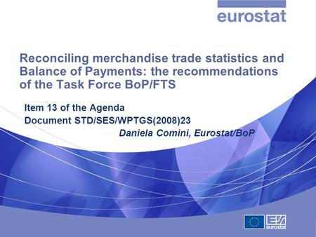 Reconciling merchandise trade statistics and Balance of Payments: the recommendations of the Task Force BoP/FTS Item 13 of the Agenda Document STD/SES/WPTGS(2008)23.
