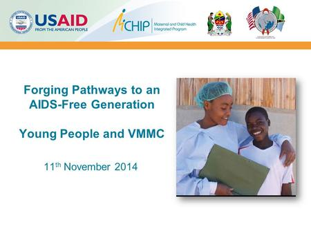 Forging Pathways to an AIDS-Free Generation Young People and VMMC 11 th November 2014.