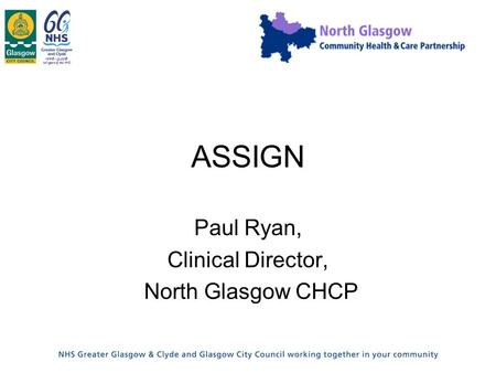 ASSIGN Paul Ryan, Clinical Director, North Glasgow CHCP.