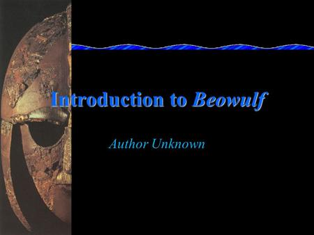 Introduction to Beowulf Author Unknown Introduction to Beowulf Story isn't about the English—it's about the Danes and the Geats. Romans controlled England.