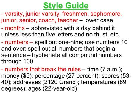 Style Guide - varsity, junior varsity, freshmen, sophomore, junior, senior, coach, teacher – lower case - months – abbreviated with a day behind it unless.