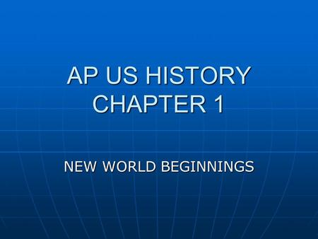 AP US HISTORY CHAPTER 1 NEW WORLD BEGINNINGS. #1&2: Bering Land Bridge 35,000 years ago, a land bridge connected Siberia (Asia) and Alaska (North America)