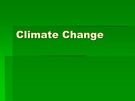 Climate Change. Is Climate Change a new phenomenon?  NO!  It is natural for Earth's climate to change.  There are mass warmings and mass coolings.