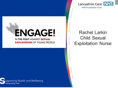 Safeguarding Team Rachel Larkin Child Sexual Exploitation Nurse.