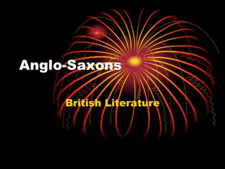 Anglo-Saxons British Literature. The Celts in Britain Celtic religion a form of animism Before and during the 4th century B.C. Stonehenge Druids were.
