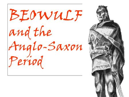 BEOWULF and the Anglo-Saxon Period. Anglo-Saxon Timeline Before we look at the Anglo-Saxon culture and Beowulf, we need to understand what happened before,