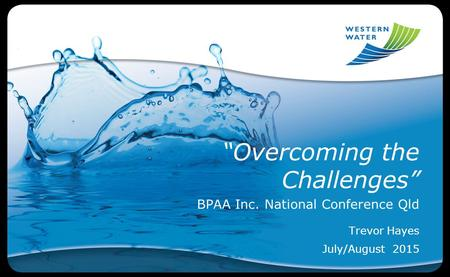 """Overcoming the Challenges"" BPAA Inc. National Conference Qld Trevor Hayes July/August 2015."