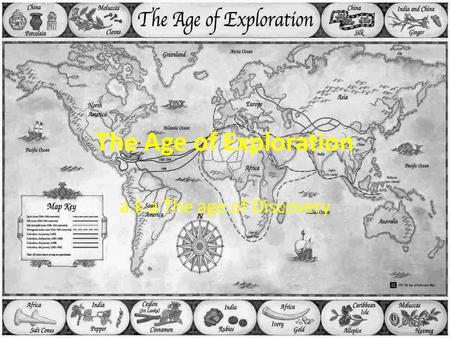 The Age of Exploration a.k.a The age of Discovery.