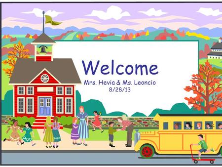 Welcome Mrs. Hevia & Ms. Leoncio 8/28/13. 3 rd Grade Bilingual  We are looking forward to an exciting and productive year. We are thrilled to have your.