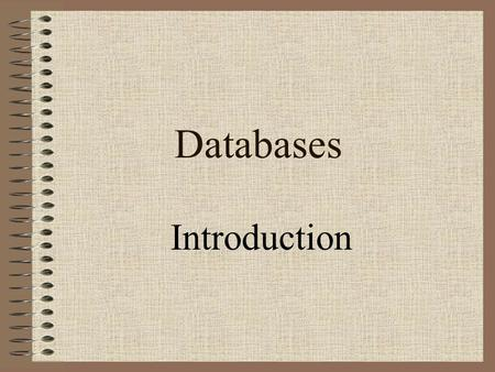 Databases Introduction. What is a Database? A DATABASE is a collection of related data. –Data is just another name for information.