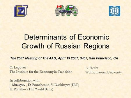 Determinants of Economic Growth of Russian Regions O. Lugovoy The Institute for the Economy in Transition In collaboration with: I. Mazayev, D. Fomchenko,