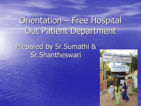 Orientation – Free Hospital Out Patient Department Prepared by Sr.Sumathi & Sr.Shantheswari.