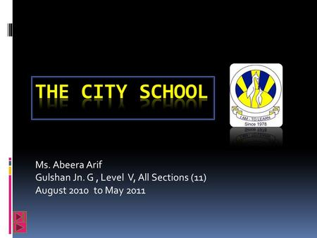 Ms. Abeera Arif Gulshan Jn. G, Level V, All Sections (11) August 2010 to May 2011.