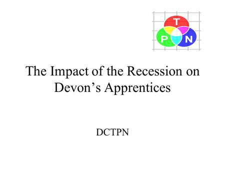 The Impact of the Recession on Devon's Apprentices DCTPN.