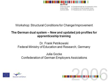 Workshop: Structural Conditions for Change/Improvement The German dual system – New and updated job profiles for apprenticeship training Dr. Frank Petrikowski.