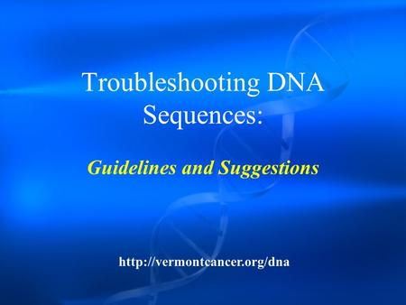 Troubleshooting DNA Sequences: Guidelines and Suggestions
