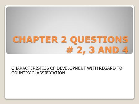 CHAPTER 2 QUESTIONS # 2, 3 AND 4 CHARACTERISTICS OF DEVELOPMENT WITH REGARD TO COUNTRY CLASSIFICATION.