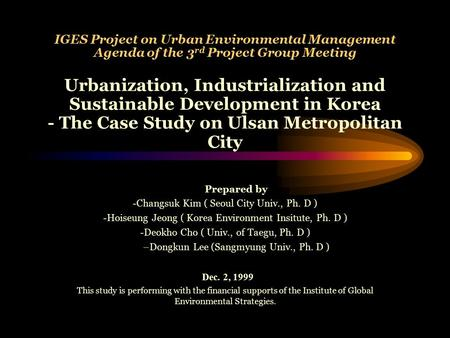 IGES Project on Urban <strong>Environmental</strong> Management Agenda of the 3 rd Project Group Meeting Urbanization, Industrialization and Sustainable Development in.