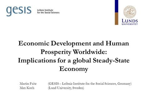 Economic Development and Human Prosperity Worldwide: Implications for a global Steady-State Economy Martin Fritz (GESIS – Leibniz Institute for the Social.