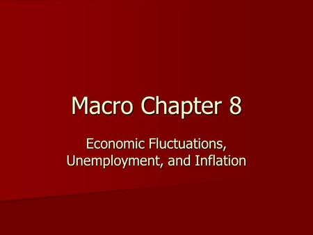 Macro Chapter 8 Economic Fluctuations, Unemployment, and Inflation.