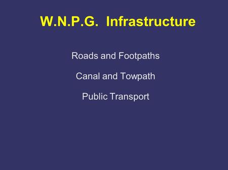W.N.P.G. Infrastructure Roads and Footpaths Canal and Towpath Public Transport.