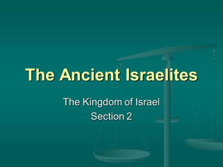 The Ancient Israelites The Kingdom of Israel Section 2.