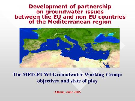 Development of partnership on groundwater issues between the EU and non EU countries of the Mediterranean region Development of partnership on groundwater.