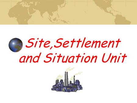 Site,Settlement and Situation Unit Why is it important to study settlement? Geography involves the study of landscapes. Landscapes can be physical landscapes.